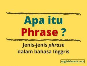 apa itu phrase - jenis-jenis phrase dalam bahasa Inggris