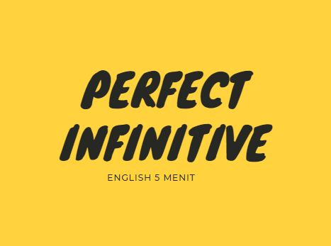 Perfect Infinitive English 5 Menit